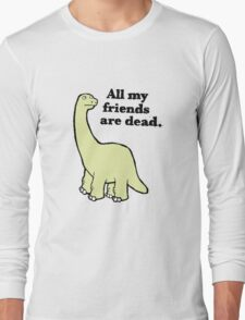 All My Pals Are Dead :( Long Sleeve T-Shirt