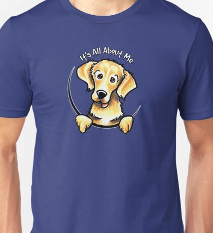 Golden Retriever :: Its All About Me Unisex T-Shirt