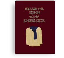 You are the John to my Sherlock Canvas Print