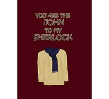You are the John to my Sherlock Photographic Print