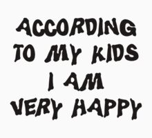 "Mother's Day ""According To My Kids I Am Very Happy"" by HolidayT-Shirts"