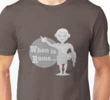 When in Rome Unisex T-Shirt