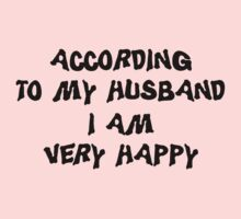 "Mother's Day ""According To My Husband I Am Very Happy"" by HolidayT-Shirts"