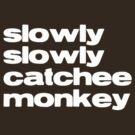 Slowly Catchee Monkey by mirjenmom
