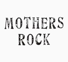 "Mother's Day ""Mothers Rock"" by HolidayT-Shirts"