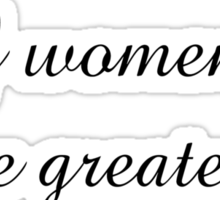 """Mother's Day """"Of All The Rights of Women, The Greatest Is To Be A Mother"""" Sticker"""