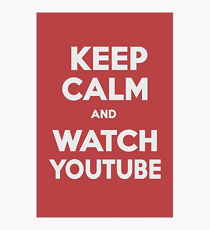 KEEP CALM AND WATCH YOUTUBE by G. Photographic Print