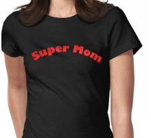 """Mother's Day """"Super Mom"""" Womens Fitted T-Shirt"""