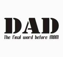 """Father's Day """"DAD - The Final Word Before MOM"""" by HolidayT-Shirts"""