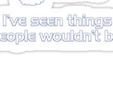 I've Seen Things... Sticker