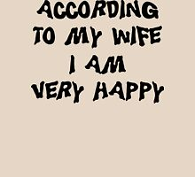 """Father's Day """"According To My Wife I Am Very Happy"""" Unisex T-Shirt"""