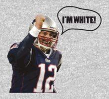 Tom Brady I'M WHITE! by dustinaviles