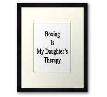Boxing Is My Daughter's Therapy Framed Print