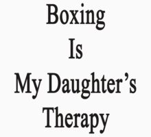 Boxing Is My Daughter's Therapy by supernova23