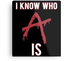 I Know Who 'A' Is - Pretty Little Liars Metal Print