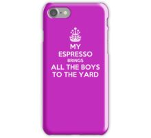 My espresso brings all the boys to the yard iPhone Case/Skin