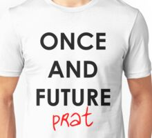 Once And Future Prat Unisex T-Shirt