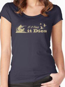 Hunting - If it flies it dies! Women's Fitted Scoop T-Shirt