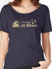 Hunting - If it flies it dies! Women's Relaxed Fit T-Shirt