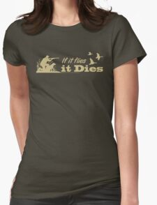 Hunting - If it flies it dies! Womens Fitted T-Shirt