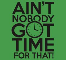 Ain't Nobody Got Time For That! by hopper1982