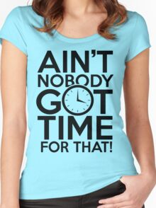 Ain't Nobody Got Time For That! Women's Fitted Scoop T-Shirt