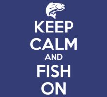 Keep Calm and Fish On by hopper1982