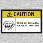 Caution - Trolls by Diabolical