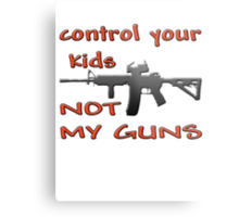 CONTROL YOUR KIDS NOT MY GUNS Metal Print