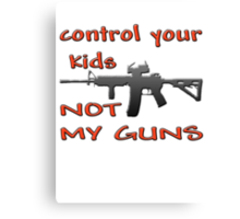 CONTROL YOUR KIDS NOT MY GUNS Canvas Print