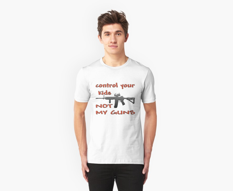 CONTROL YOUR KIDS NOT MY GUNS by Tony  Bazidlo