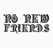 No New Friends [BLACK] by imjesuschrist