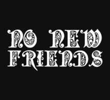 No New Friends [WHITE] by imjesuschrist