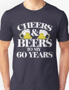 Cheers and Beers to my 60 years 60th birthday party Unisex T-Shirt