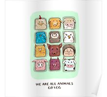 We are all animals, go veg!  Poster