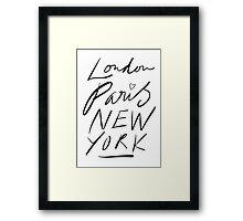 London. Paris. New York. Framed Print