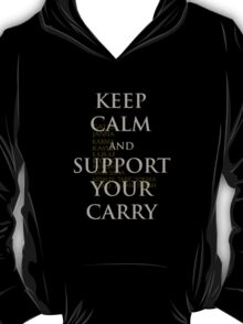 Keep Calm and Support Your Carry T-Shirt