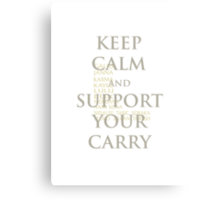 Keep Calm and Support Your Carry Canvas Print