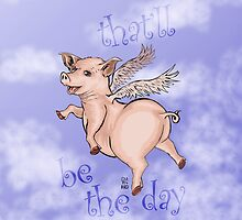 Flying Pig - that'll be the day by Damian Serino