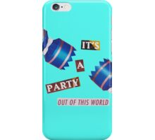 It's A Party Out Of This World iPhone Case/Skin
