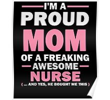 I'M A PROUD MOM OF A FREAKING AWESOME NURSE (...AND YES, HE BOUGHT ME THIS) Poster