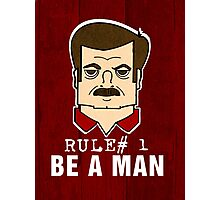 Rule#1 Be A Man Photographic Print