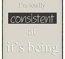 Humorous Poster - Consistently Inconsistent - Neutral by Natalie Kinnear
