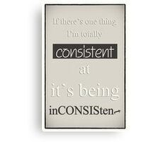 Humorous Poster - Consistently Inconsistent - Neutral Canvas Print