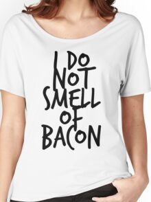 I DO NOT SMELL OF BACON Women's Relaxed Fit T-Shirt