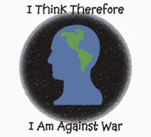 "Peace ""I Think Therefore I Am Against War"" by T-ShirtsGifts"
