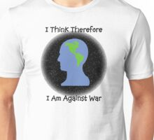 """Peace """"I Think Therefore I Am Against War"""" Unisex T-Shirt"""