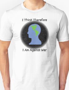 """Peace """"I Think Therefore I Am Against War"""" T-Shirt"""