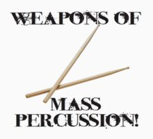 Weapons of Mass Percussion by shakeoutfitters