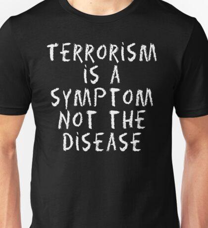 "Peace ""Terrorism Is A Sympton Not The Disease"" Dark Unisex T-Shirt"